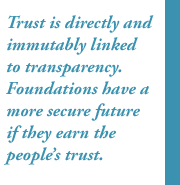 Trust is directly and immutably linked to transparency. Foundations have a more secure future if they earn the people's trust.